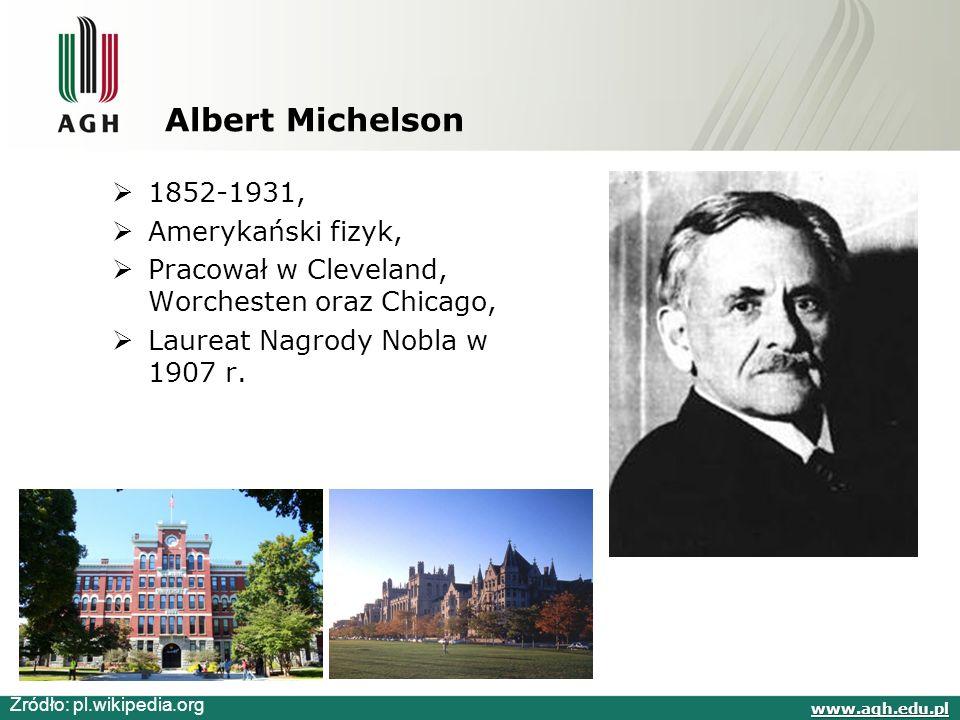 Albert Michelson  1852-1931,  Amerykański fizyk,  Pracował w Cleveland, Worchesten oraz Chicago,  Laureat Nagrody Nobla w 1907 r.
