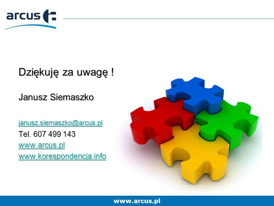 www.arcus.pl Dziękuję za uwagę . Janusz Siemaszko janusz.siemaszko@arcus.pl Tel.