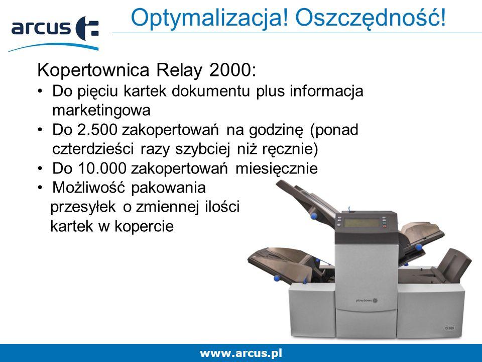 www.arcus.pl Kopertownica Relay 2000: Do pięciu kartek dokumentu plus informacja marketingowa Do 2.500 zakopertowań na godzinę (ponad czterdzieści razy szybciej niż ręcznie) Do 10.000 zakopertowań miesięcznie Możliwość pakowania przesyłek o zmiennej ilości kartek w kopercie