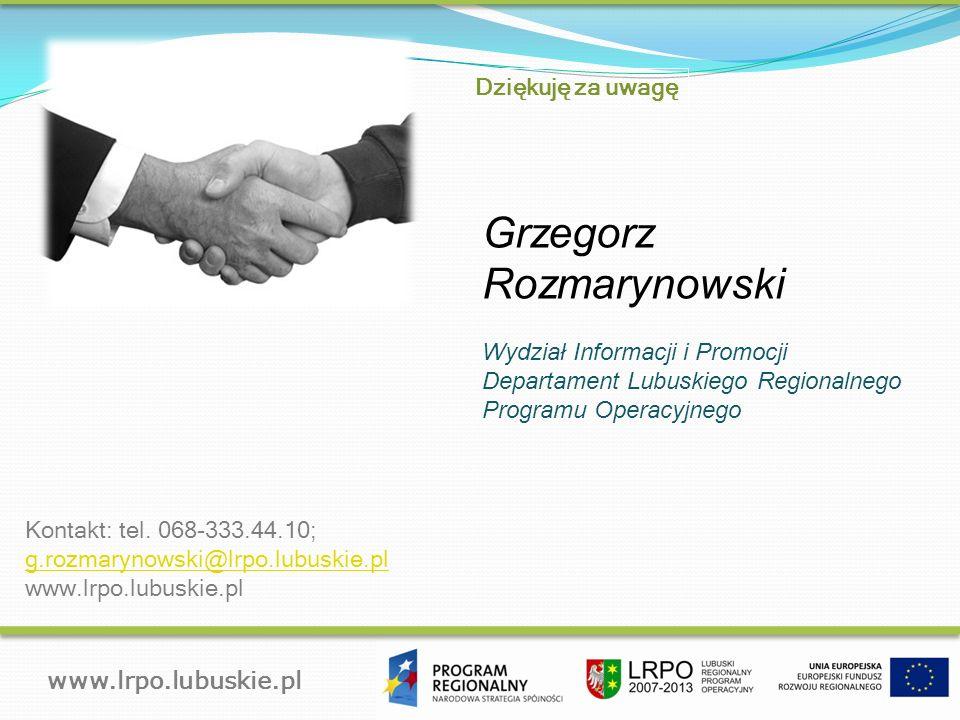 www.lrpo.lubuskie.pl Kontakt: tel. 068-333.44.10; g.rozmarynowski@lrpo.lubuskie.pl www.lrpo.lubuskie.pl Dziękuję za uwagę Grzegorz Rozmarynowski Wydzi