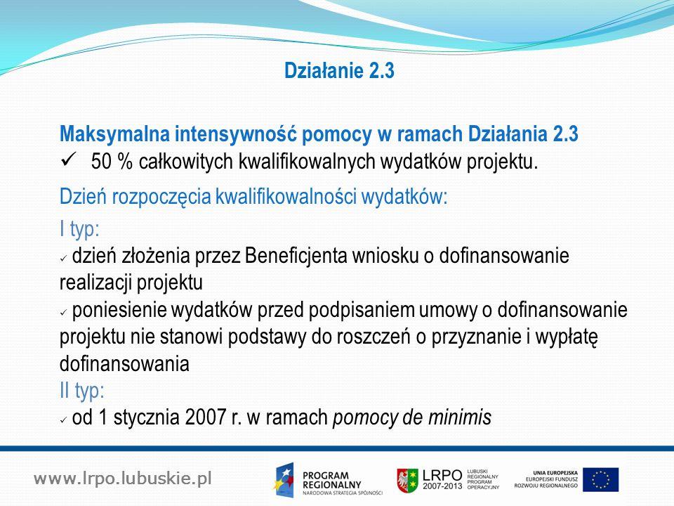 Maksymalna intensywność pomocy w ramach Działania 2.3 50 % całkowitych kwalifikowalnych wydatków projektu.