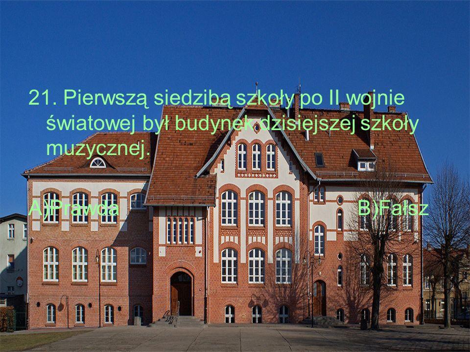 21. Pierwszą siedzibą szkoły po II wojnie światowej był budynek dzisiejszej szkoły muzycznej.