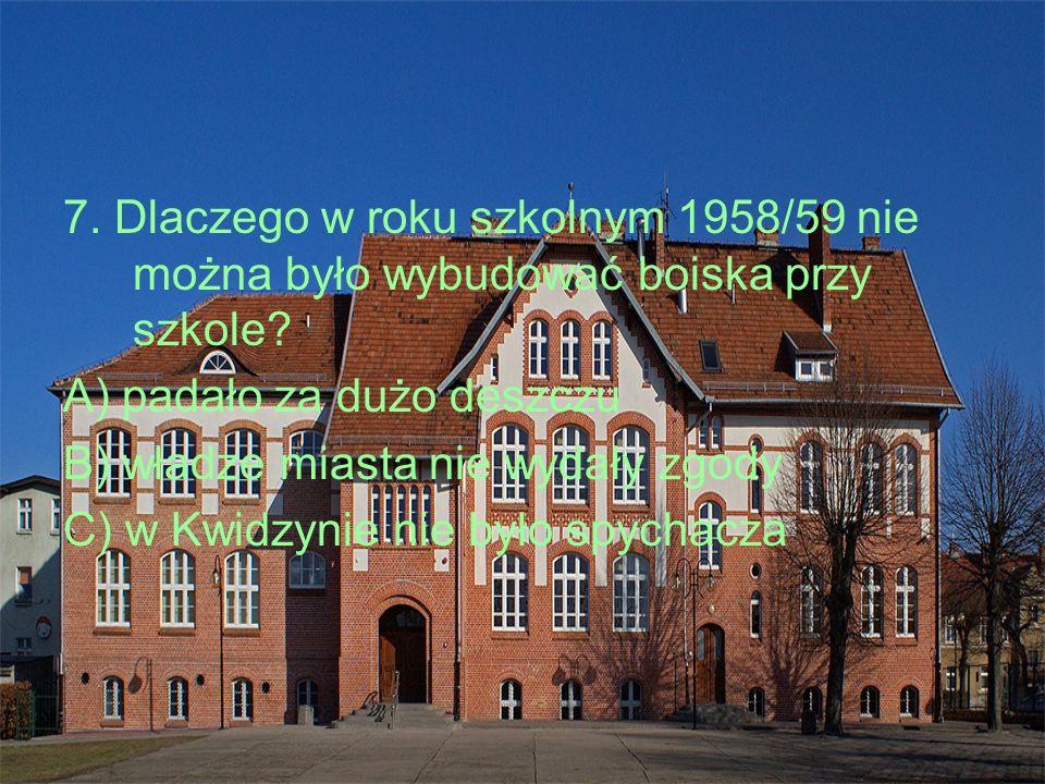 8. W którym roku szkoła otrzymała imię i sztandar? A) 1966 B) 1976 C) 1986