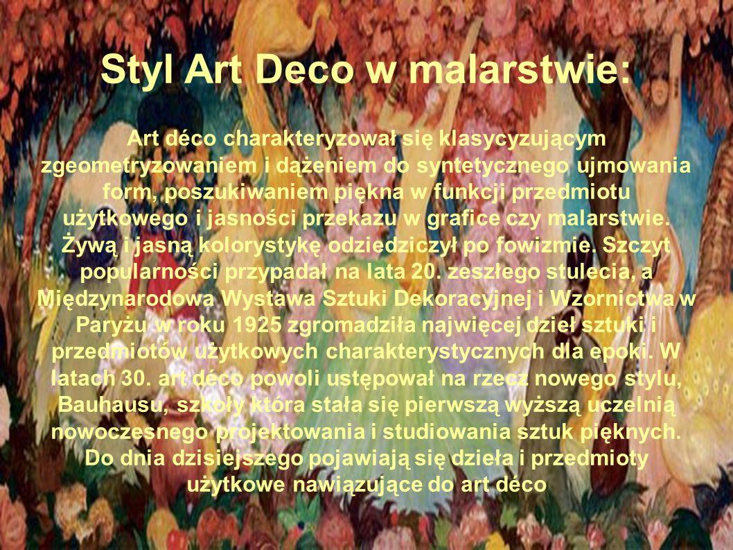 Styl Art Deco w malarstwie: Art déco charakteryzował się klasycyzującym zgeometryzowaniem i dążeniem do syntetycznego ujmowania form, poszukiwaniem piękna w funkcji przedmiotu użytkowego i jasności przekazu w grafice czy malarstwie.