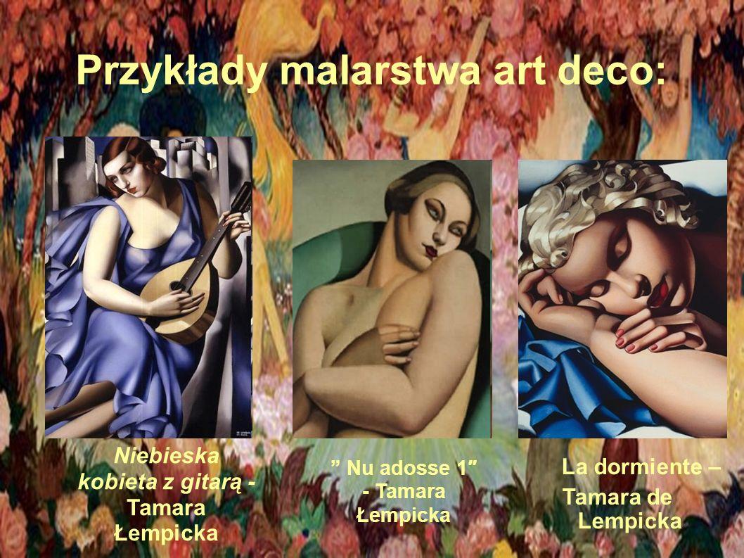 Przykłady malarstwa art deco: Nu adosse 1″ - Tamara Łempicka La dormiente – Tamara de Lempicka Niebieska kobieta z gitarą - Tamara Łempicka