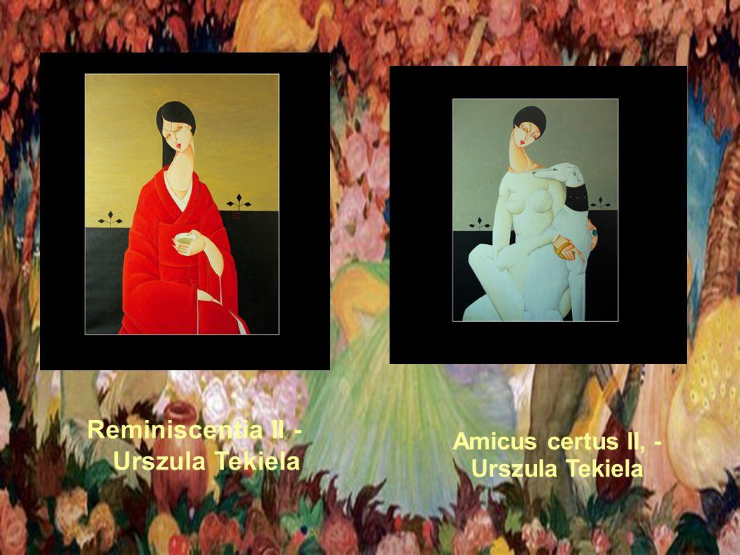 Reminiscentia II - Urszula Tekiela Amicus certus II, - Urszula Tekiela