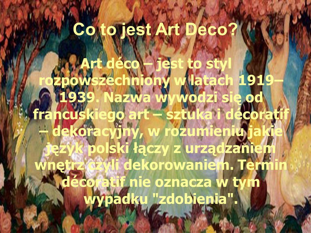 Co to jest Art Deco. Art déco – jest to styl rozpowszechniony w latach 1919– 1939.