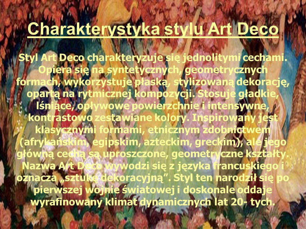 Art Deco - styl w sztuce: ● Architekturze ● Malarstwie ● Grafice ● Architekturze wnętrz ● Meblarstwie ● Wykładzinach / dywanach