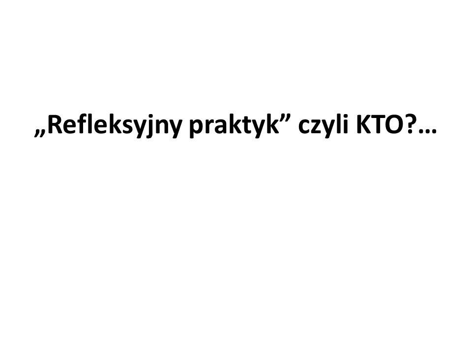 """""""Refleksyjny praktyk czyli KTO?…"""