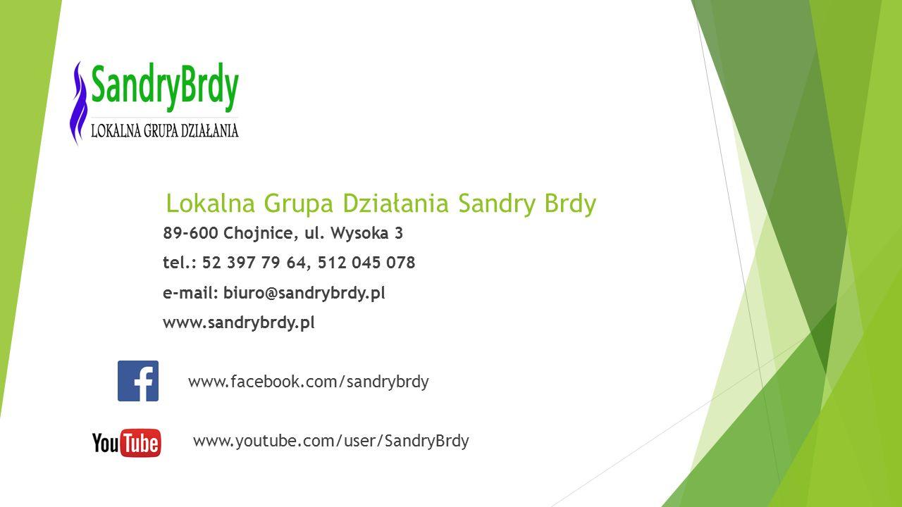 Lokalna Grupa Działania Sandry Brdy 89-600 Chojnice, ul. Wysoka 3 tel.: 52 397 79 64, 512 045 078 e-mail: biuro@sandrybrdy.pl www.sandrybrdy.pl www.fa