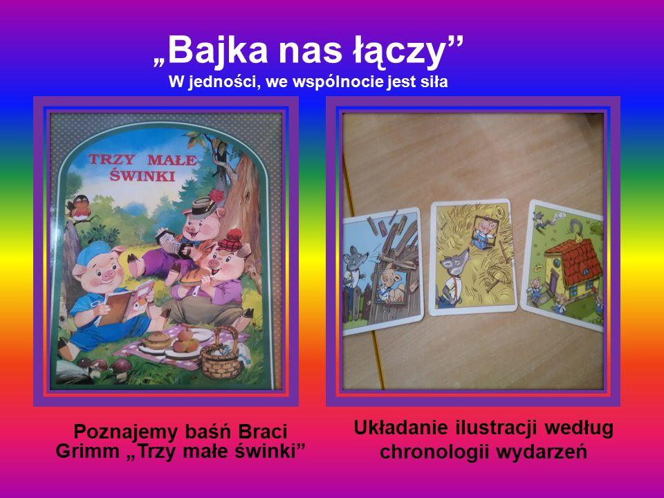 """"""" Bajka nas łączy"""" W jedności, we wspólnocie jest siła Poznajemy baśń Braci Grimm """"Trzy małe świnki"""" Układanie ilustracji według chronologii wydarzeń"""