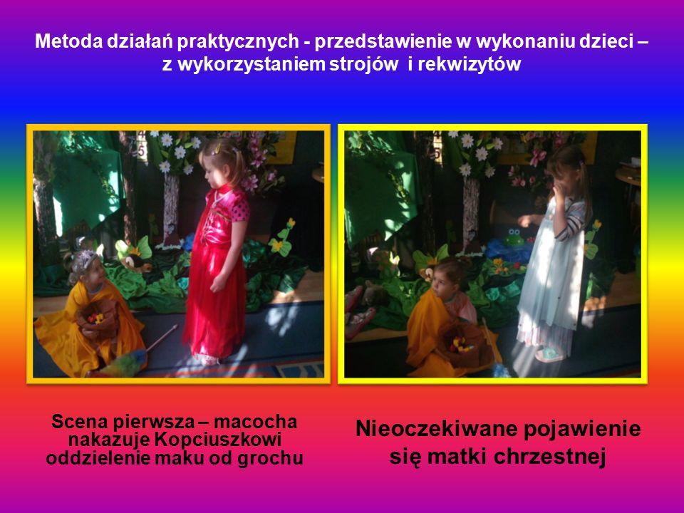 Metoda działań praktycznych - przedstawienie w wykonaniu dzieci – z wykorzystaniem strojów i rekwizytów Scena pierwsza – macocha nakazuje Kopciuszkowi