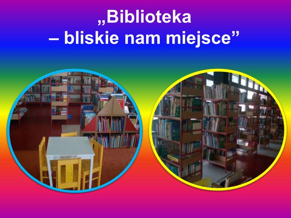 """""""Biblioteka – bliskie nam miejsce"""""""