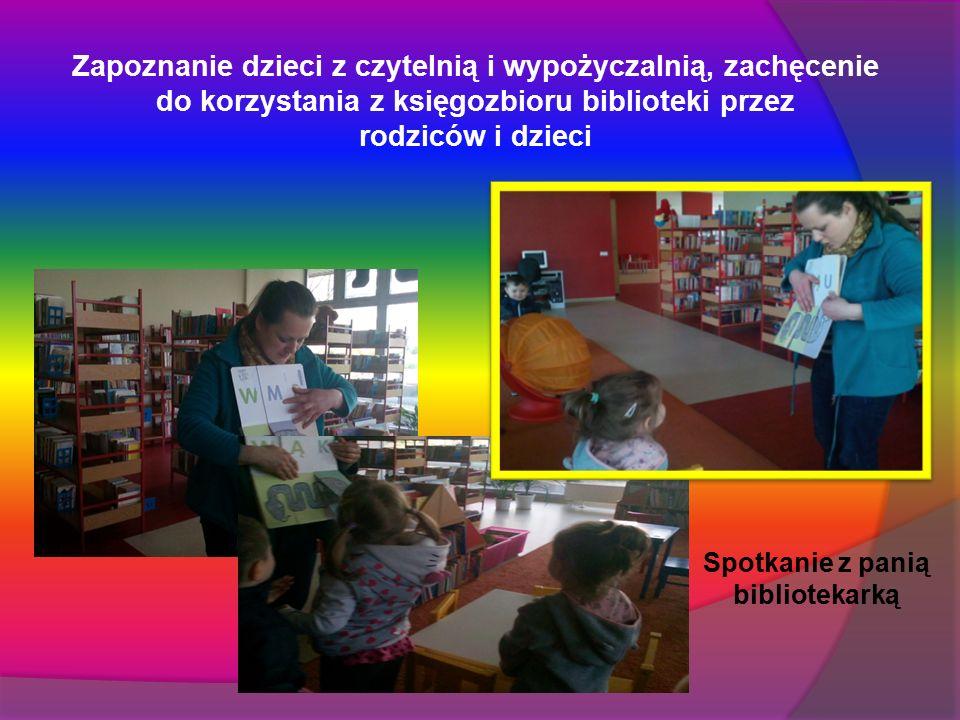 Zapoznanie dzieci z czytelnią i wypożyczalnią, zachęcenie do korzystania z księgozbioru biblioteki przez rodziców i dzieci Spotkanie z panią bibliotek