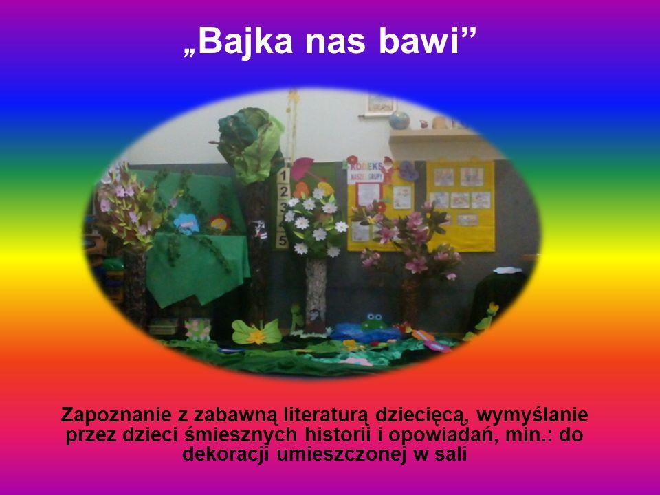 """"""" Bajka nas bawi"""" Zapoznanie z zabawną literaturą dziecięcą, wymyślanie przez dzieci śmiesznych historii i opowiadań, min.: do dekoracji umieszczonej"""