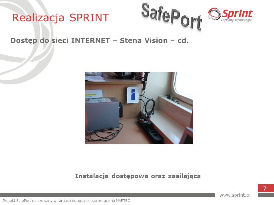 Realizacja SPRINT Dostęp do sieci INTERNET – Stena Vision – cd. 7 Instalacja dostępowa oraz zasilająca www.sprint.pl Projekt SafePort realizowany w ra