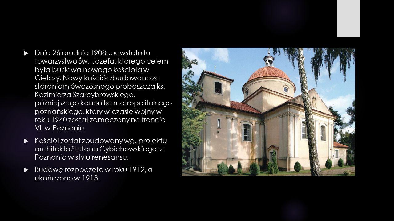  Dnia 26 grudnia 1908r.powstało tu towarzystwo Św. Józefa, którego celem była budowa nowego kościoła w Cielczy. Nowy kościół zbudowano za staraniem ó