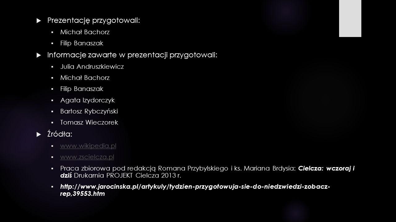  Prezentację przygotowali:  Michał Bachorz  Filip Banaszak  Informacje zawarte w prezentacji przygotowali:  Julia Andruszkiewicz  Michał Bachorz