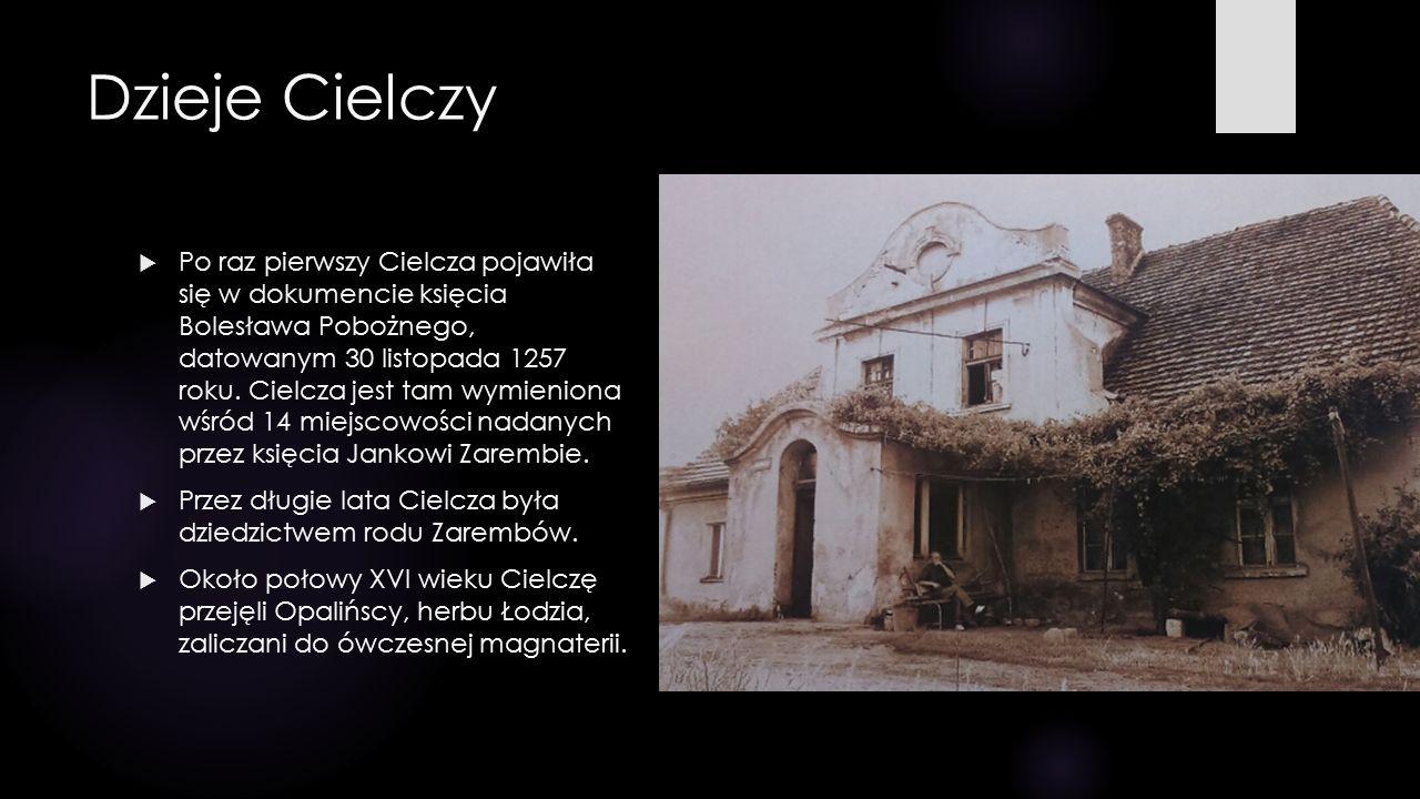 Dzieje Cielczy  Po raz pierwszy Cielcza pojawiła się w dokumencie księcia Bolesława Pobożnego, datowanym 30 listopada 1257 roku. Cielcza jest tam wym
