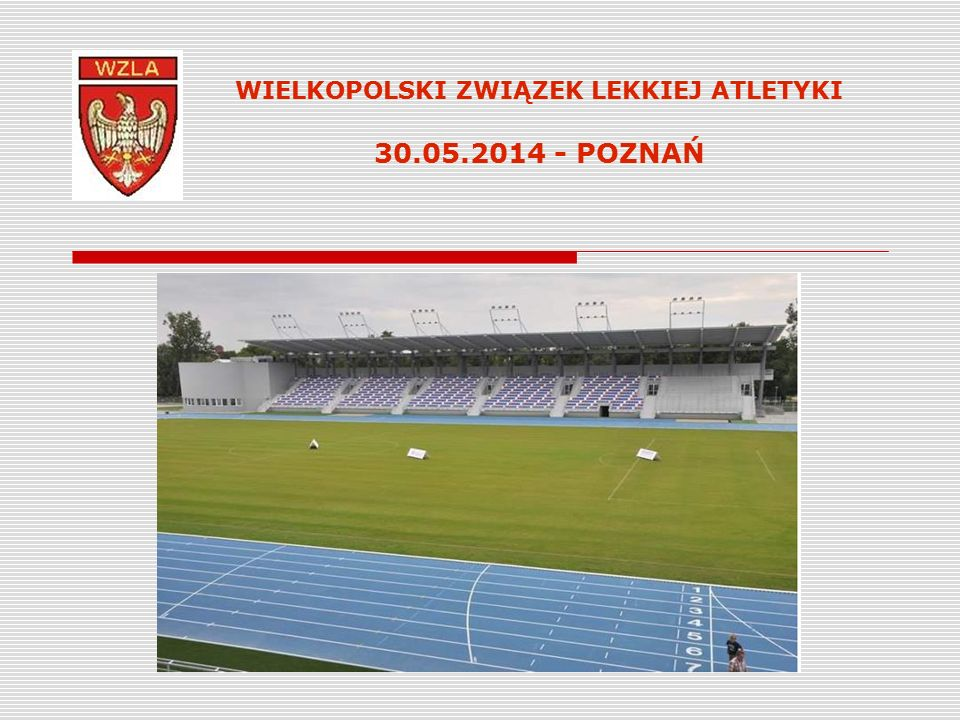 WIELKOPOLSKI ZWIĄZEK LEKKIEJ ATLETYKI 30.05.2014 - POZNAŃ