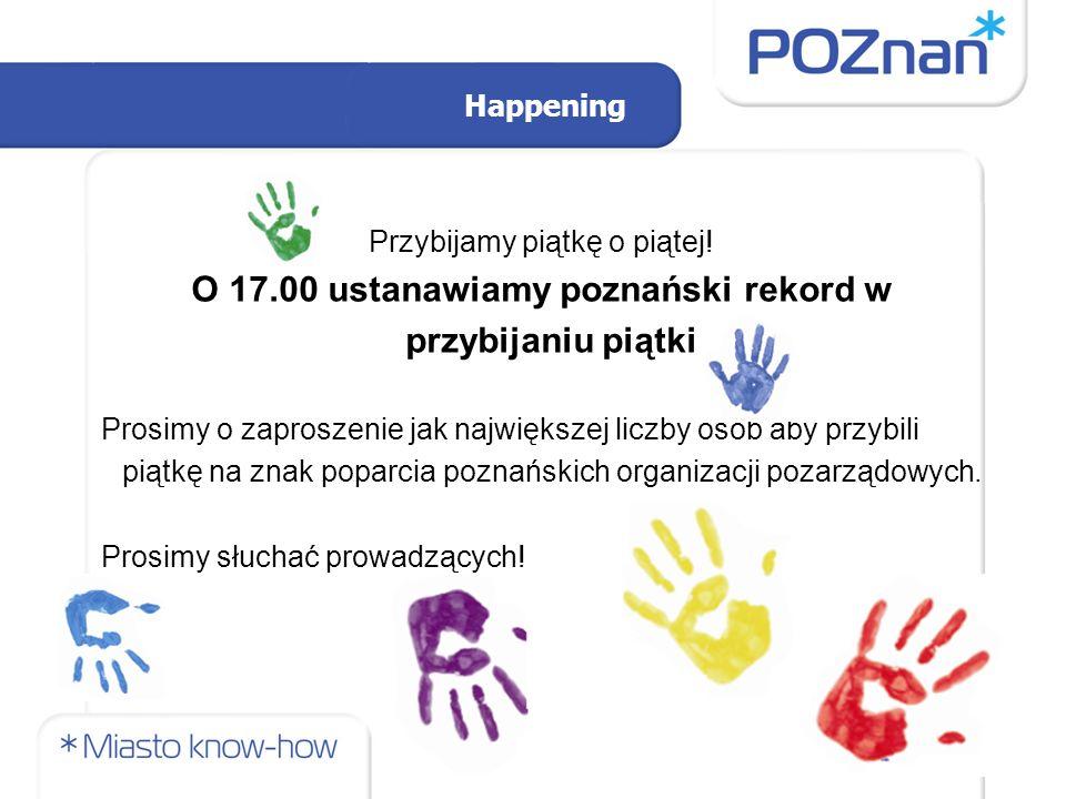 Happening Przybijamy piątkę o piątej! O 17.00 ustanawiamy poznański rekord w przybijaniu piątki Prosimy o zaproszenie jak największej liczby osób aby