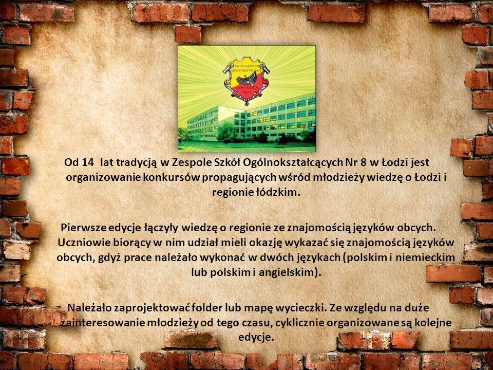 Od 14 lat tradycją w Zespole Szkół Ogólnokształcących Nr 8 w Łodzi jest organizowanie konkursów propagujących wśród młodzieży wiedzę o Łodzi i regionie łódzkim.