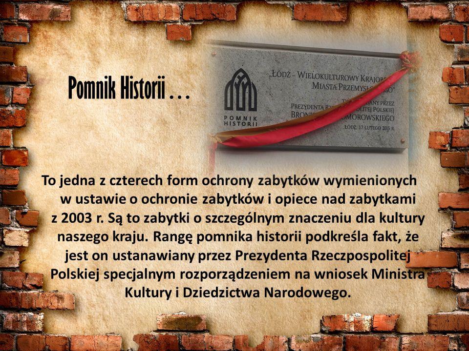 Pomnik Historii… To jedna z czterech form ochrony zabytków wymienionych w ustawie o ochronie zabytków i opiece nad zabytkami z 2003 r.