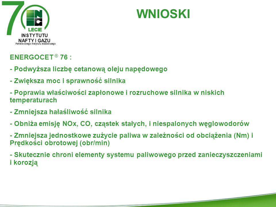 7 INSTYTUTU NAFTY I GAZU Państwowego Instytutu Badawczego WNIOSKI ENERGOCET ® 76 : - Podwyższa liczbę cetanową oleju napędowego - Zwiększa moc i sprawność silnika - Poprawia właściwości zapłonowe i rozruchowe silnika w niskich temperaturach - Zmniejsza hałaśliwość silnika - Obniża emisję NOx, CO, cząstek stałych, i niespalonych węglowodorów - Zmniejsza jednostkowe zużycie paliwa w zależności od obciążenia (Nm) i Prędkości obrotowej (obr/min) - Skutecznie chroni elementy systemu paliwowego przed zanieczyszczeniami i korozją