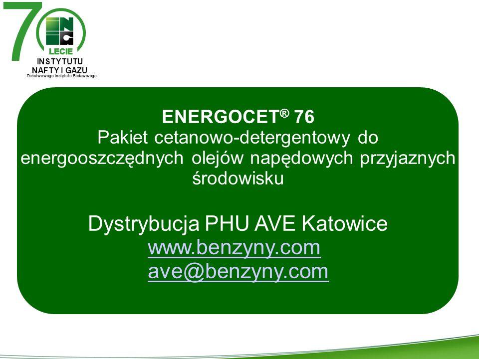 ENERGOCET ® 76 Pakiet cetanowo-detergentowy do energooszczędnych olejów napędowych przyjaznych środowisku Dystrybucja PHU AVE Katowice www.benzyny.com ave@benzyny.com 7 INSTYTUTU NAFTY I GAZU Państwowego Instytutu Badawczego