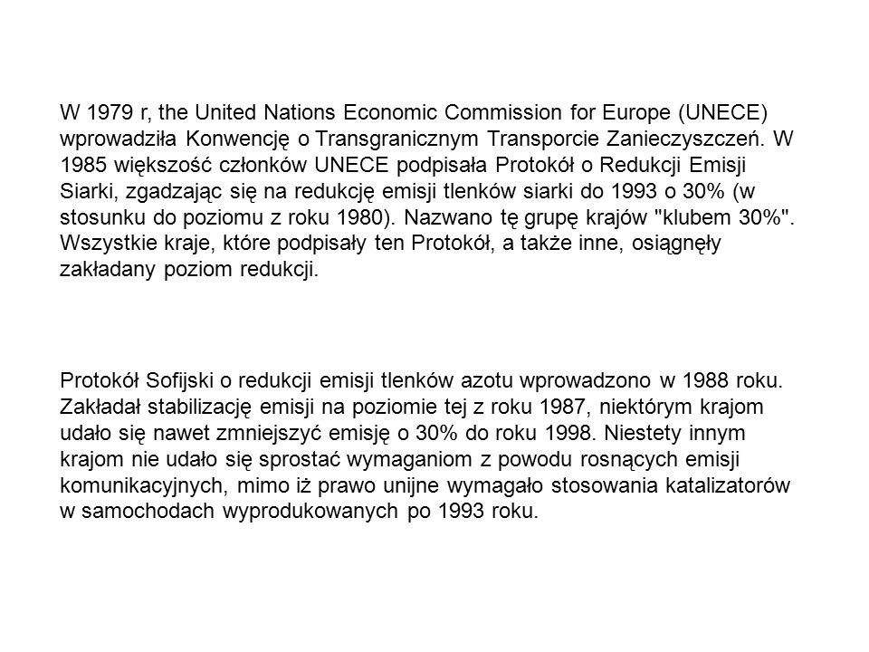 W 1979 r, the United Nations Economic Commission for Europe (UNECE) wprowadziła Konwencję o Transgranicznym Transporcie Zanieczyszczeń.