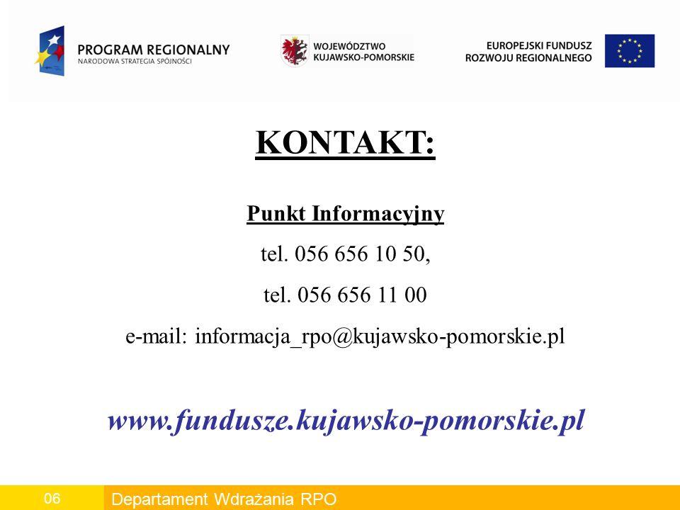 Departament Wdrażania RPO 06 KONTAKT: Punkt Informacyjny tel. 056 656 10 50, tel. 056 656 11 00 e-mail: informacja_rpo@kujawsko-pomorskie.pl www.fundu