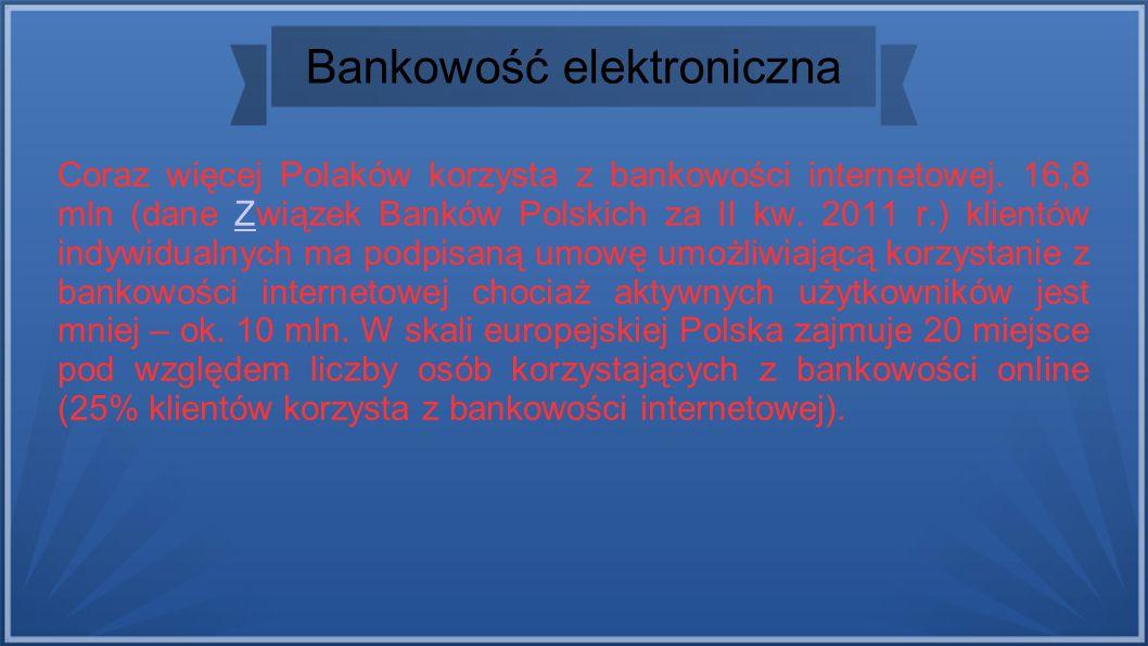 Bankowość elektroniczna Coraz więcej Polaków korzysta z bankowości internetowej.