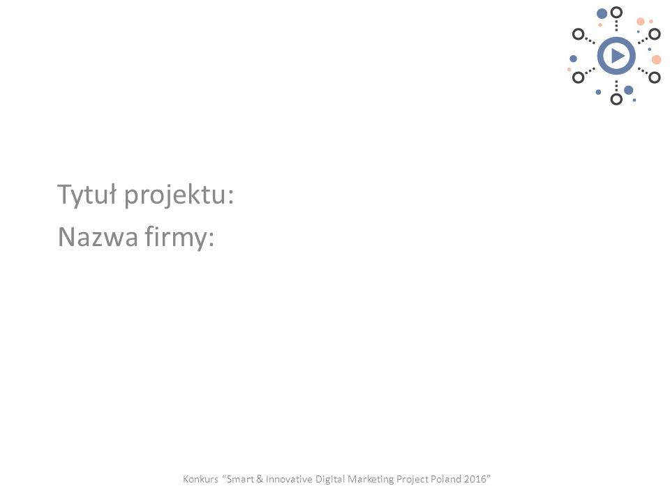 Tytuł projektu: Nazwa firmy: Konkurs Smart & Innovative Digital Marketing Project Poland 2016