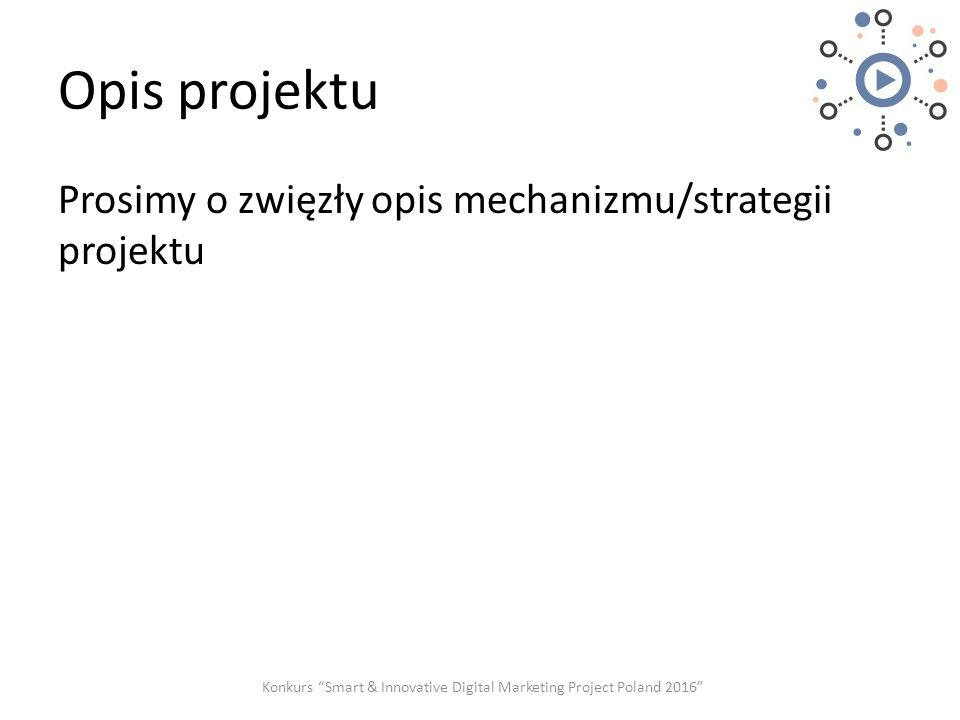 Opis projektu Prosimy o zwięzły opis mechanizmu/strategii projektu Konkurs Smart & Innovative Digital Marketing Project Poland 2016