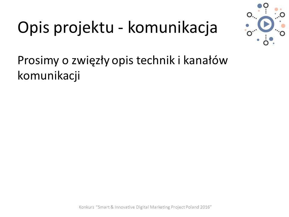 """Opis projektu - komunikacja Prosimy o zwięzły opis technik i kanałów komunikacji Konkurs """"Smart & Innovative Digital Marketing Project Poland 2016"""""""
