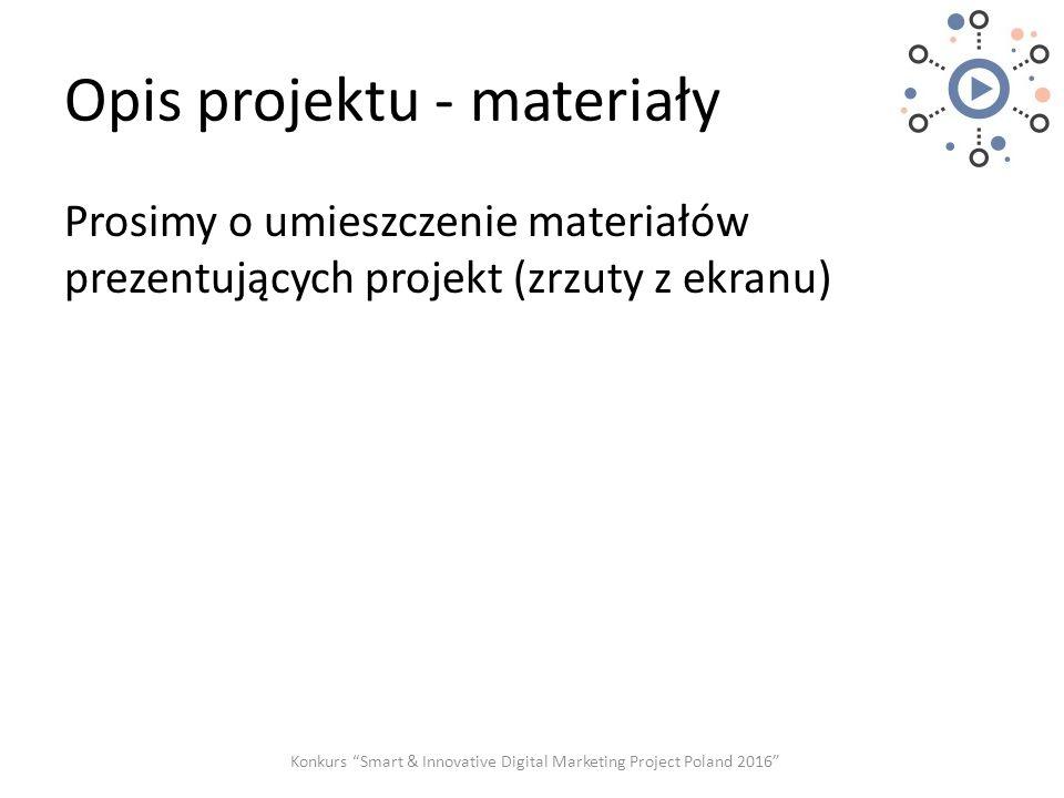 """Opis projektu - materiały Prosimy o umieszczenie materiałów prezentujących projekt (zrzuty z ekranu) Konkurs """"Smart & Innovative Digital Marketing Pro"""