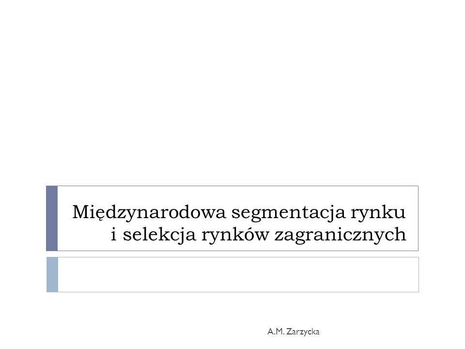 Międzynarodowa segmentacja rynku i selekcja rynków zagranicznych A.M. Zarzycka