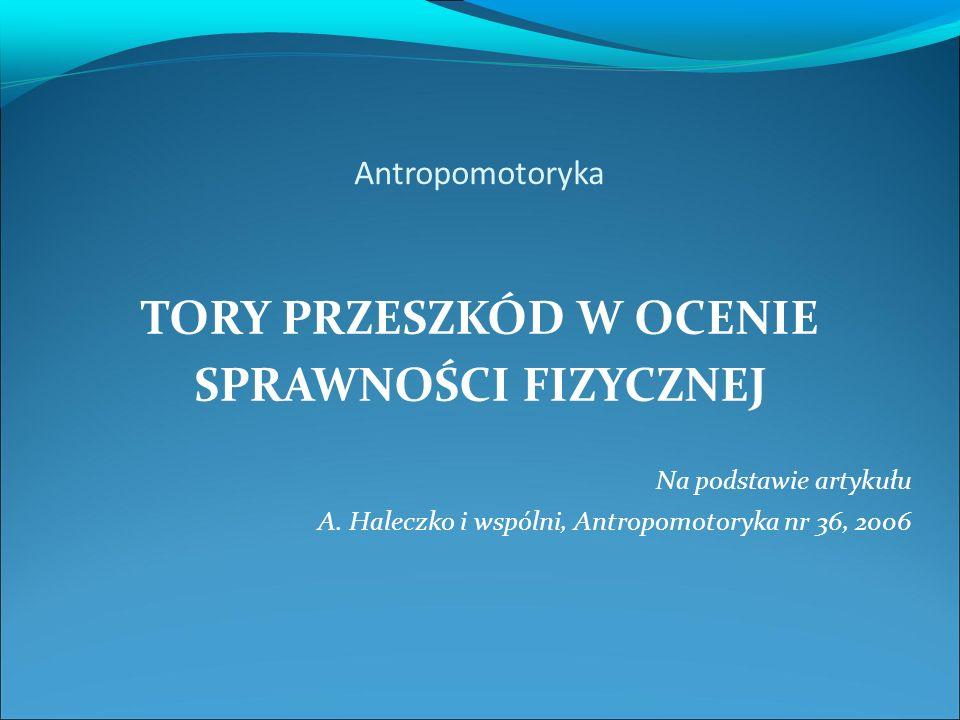 Antropomotoryka TORY PRZESZKÓD W OCENIE SPRAWNOŚCI FIZYCZNEJ Na podstawie artykułu A.