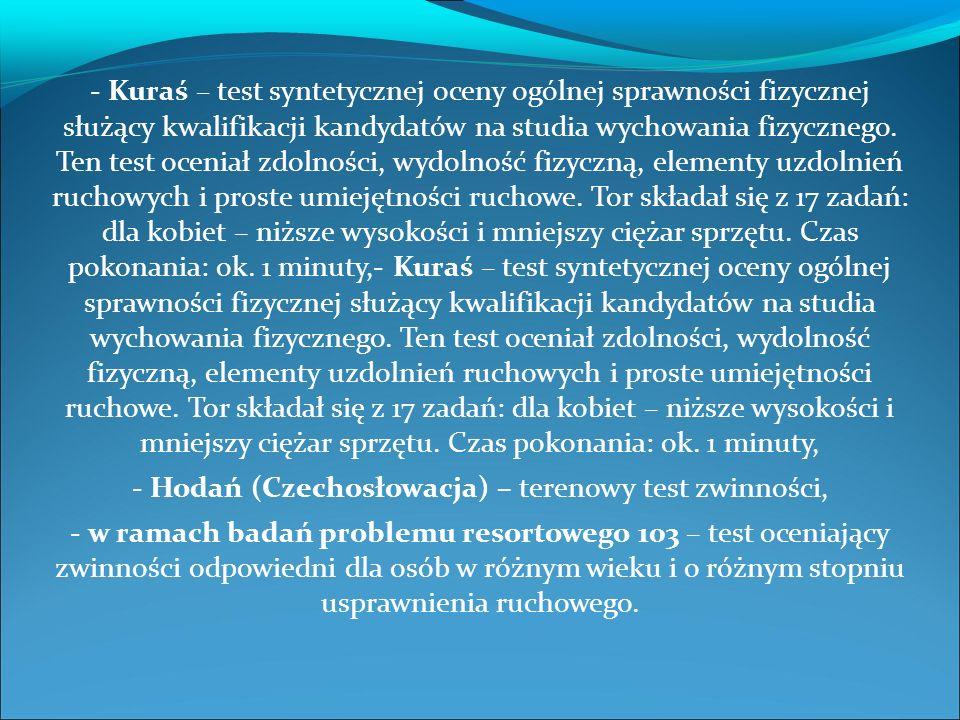 - Kuraś – test syntetycznej oceny ogólnej sprawności fizycznej służący kwalifikacji kandydatów na studia wychowania fizycznego.