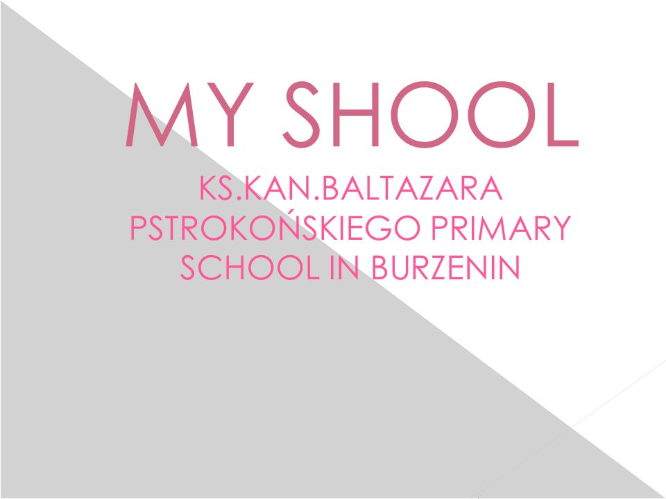 MY SHOOL KS.KAN.BALTAZARA PSTROKOŃSKIEGO PRIMARY SCHOOL IN BURZENIN