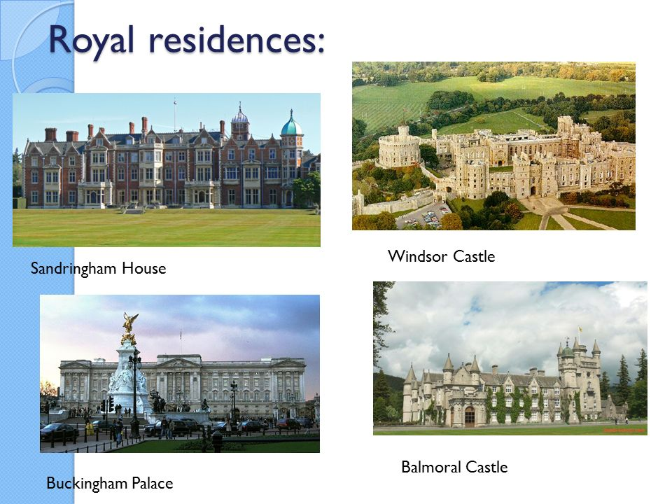 Royal residences: Sandringham House Windsor Castle Buckingham Palace Balmoral Castle