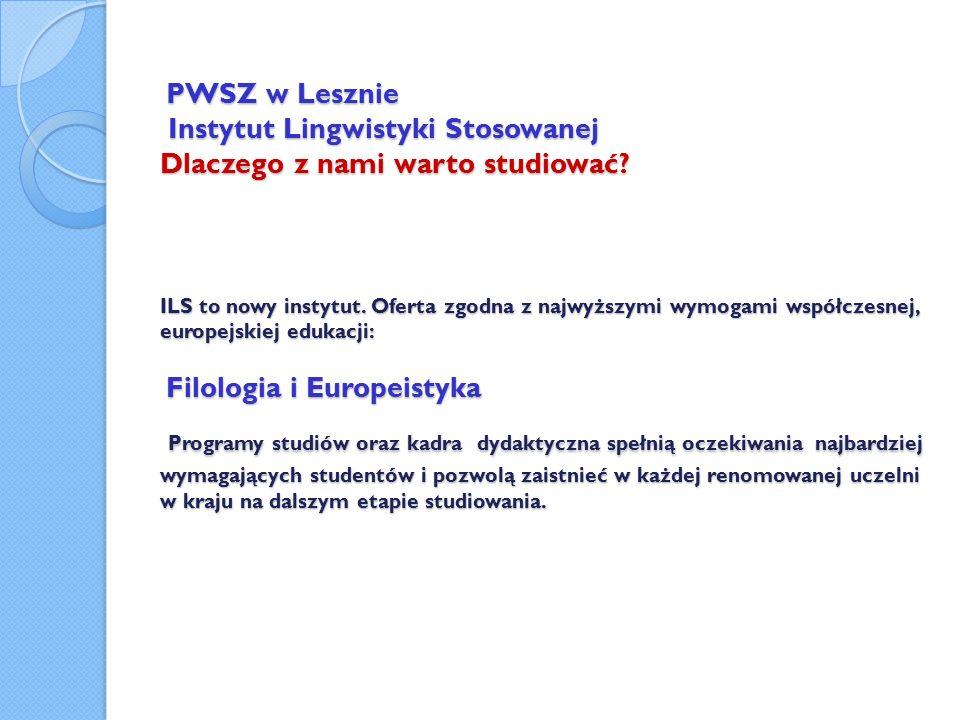 PWSZ w Lesznie Instytut Lingwistyki Stosowanej Dlaczego z nami warto studiować.