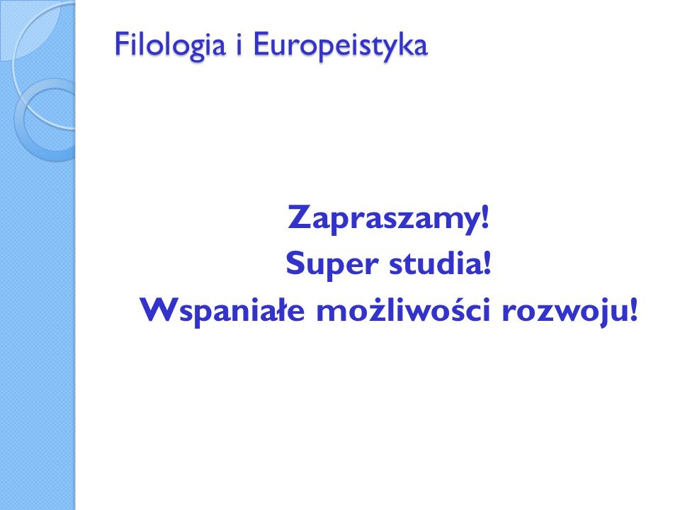 Filologia i Europeistyka Zapraszamy! Super studia! Wspaniałe możliwości rozwoju!