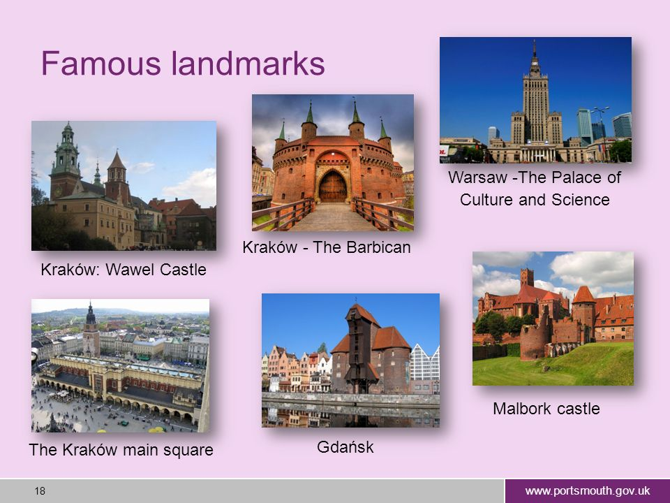 www.portsmouth.gov.uk 18 Famous landmarks Kraków: Wawel Castle Warsaw -The Palace of Culture and Science The Kraków main square Kraków - The Barbican Malbork castle Gdańsk