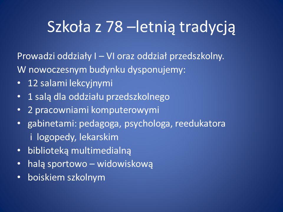 Szkoła z 78 –letnią tradycją Prowadzi oddziały I – VI oraz oddział przedszkolny.