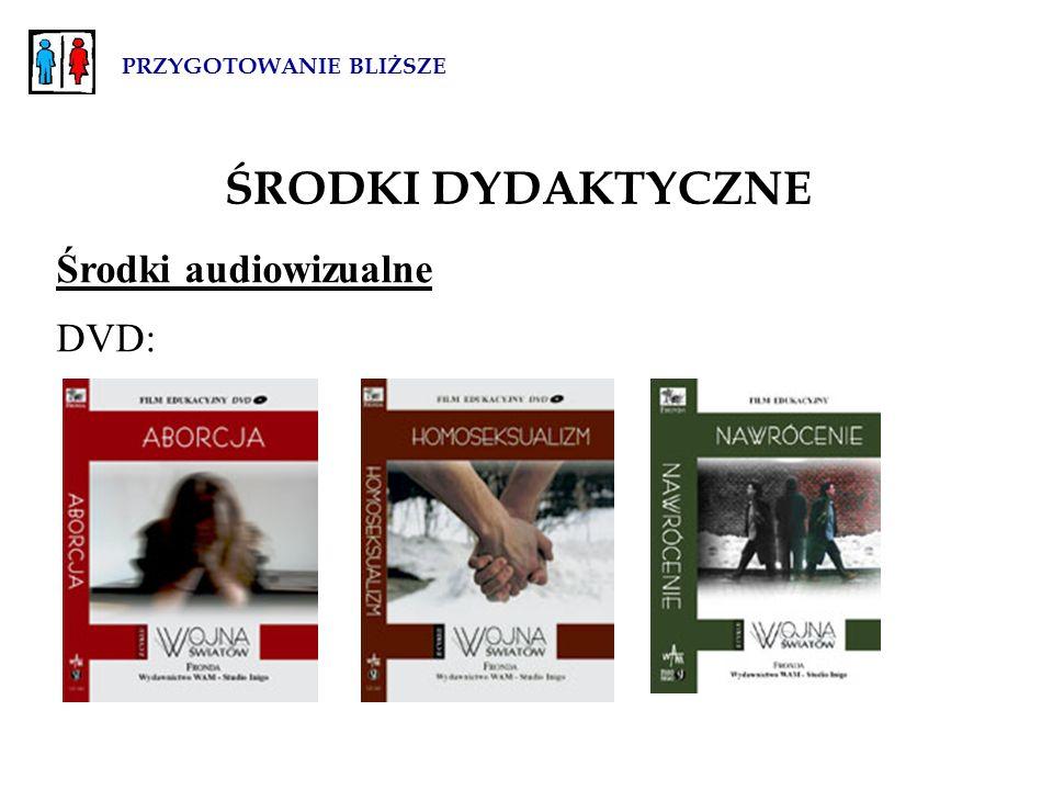 PRZYGOTOWANIE BLIŻSZE ŚRODKI DYDAKTYCZNE Środki audiowizualne DVD: