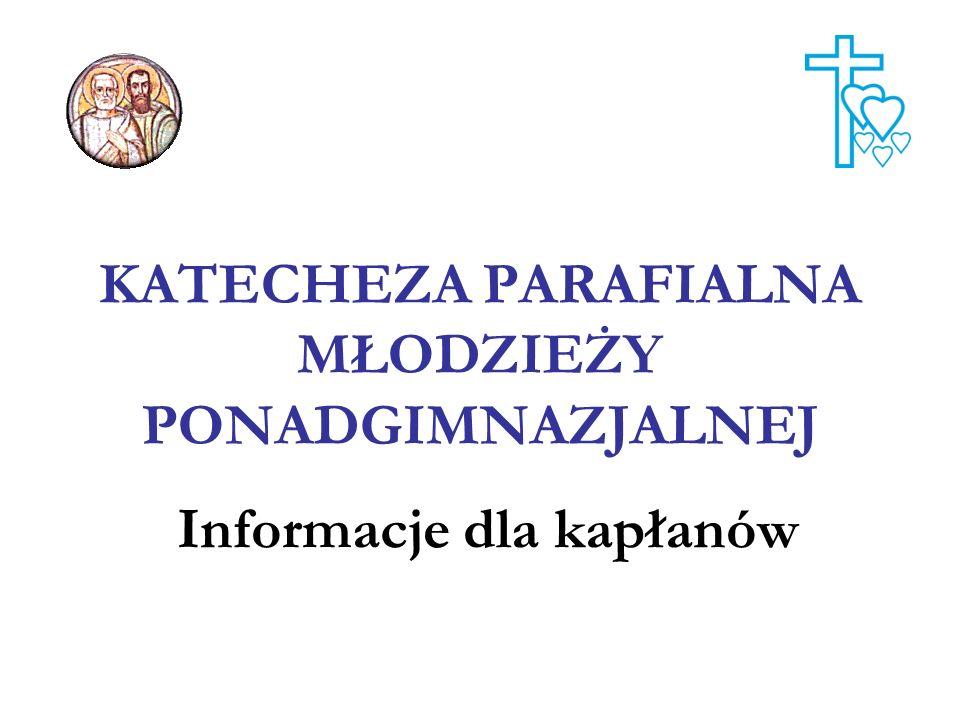 KATECHEZA PARAFIALNA MŁODZIEŻY PONADGIMNAZJALNEJ Informacje dla kapłanów