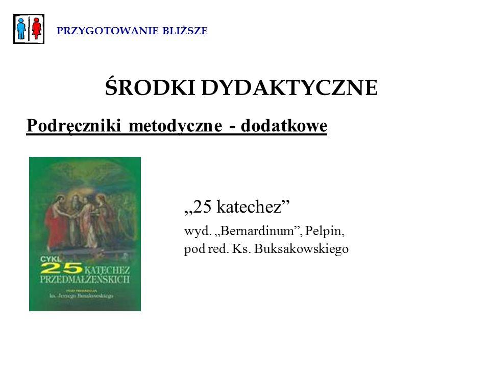 """PRZYGOTOWANIE BLIŻSZE ŚRODKI DYDAKTYCZNE Podręczniki metodyczne - dodatkowe """"25 katechez wyd."""