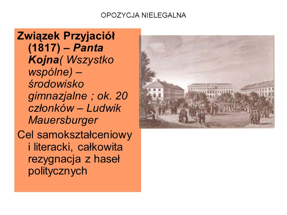 OPOZYCJA NIELEGALNA Związek Przyjaciół (1817) – Panta Kojna( Wszystko wspólne) – środowisko gimnazjalne ; ok.