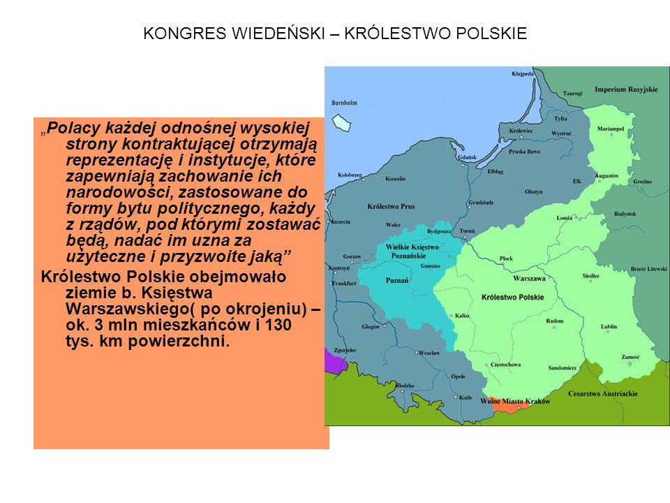 """KONGRES WIEDEŃSKI – KRÓLESTWO POLSKIE """"Polacy każdej odnośnej wysokiej strony kontraktującej otrzymają reprezentację i instytucje, które zapewniają zachowanie ich narodowości, zastosowane do formy bytu politycznego, każdy z rządów, pod którymi zostawać będą, nadać im uzna za użyteczne i przyzwoite jaką Królestwo Polskie obejmowało ziemie b."""